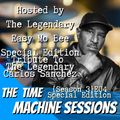 The Time Machine Sessions E04 S3 Pt. 2 | Special Edition | Tribute To The Legendary Carlos Sanchez