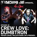 Bazooka Joe Presents (PODCAST) EP#28 - Crew Love: Dumbtron (Paten Locke, Willie Evans Jr & Friends)