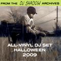 From The DJ Shadow Archives - All-Vinyl DJ Set Halloween (2009)