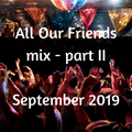All Our Friends, 14 September 2019, Part II