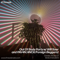 Out Of Body Party w/ Will Soer and PAV4N (4NC¥/Foreign Beggars) - 19-Sep-21