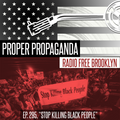 "Proper Propaganda Ep. 295, ""Stop Killing Black People"""
