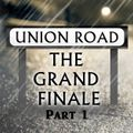 Union Road Episode 15 - The Grand Finale - Part 1 (Wednesday 23rd March 2016)
