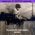From The DJ Shadow Archives - Quannum Megamix 2000