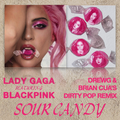 Lady Gaga, BLACKPINK - Sour Candy (DrewG & Brian Cua's Dirty Pop Remix)