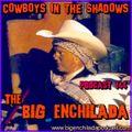 BIG ENCHILADA 144: Cowboys in the Shadows