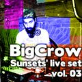 BigCrow - Sunsets' live set Vol. 03 [Full On]
