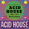 The Sounds of Acid House 1987 - 1992