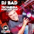 DJ BAD - Techneura Podcast 003