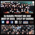 DJ SUGURU PRESENT MIX 2021 [BEST OF 2020]