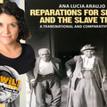 A Transnational History of Reparations with Dr. Ana Lucia Araujo