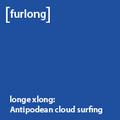 Longe XLong: Antipodean-cloud-surfing