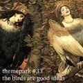 Themepark Berlin #33 The Birds are Good Ideas (2021-06-26)