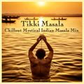 Tikki Masala - Chillout Mystical India Masala psychedelic Fusion 3 Hours Mix