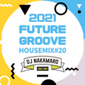 『2021 FUTURE GROOVE ~HOUSE MIX #20~』