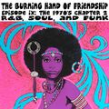 The Burning Hand of Friendship Episode 9: The 1970's, Chapter 2: R&B, Soul, and Funk