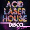 ACID LASER HOUSE - Disco Til Dawn