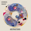 USHMUEL - ABSTRACTIONS