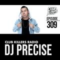 Club Killers Radio #309 - DJ Precise