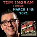 TOM INGRAM - 2 SHOWS - Rockin 247 Radio - March 14th 2021