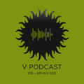 V Podcast 106 - Hosted By Bryan Gee