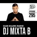 Club Killers Radio #295 - DJ Mixta B