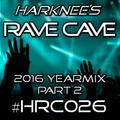 Harknee's Rave Cave #HRC026 (2016 YEARMIX PART 2)