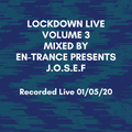Lockdown Live Volume 3 Mixed by en-Trance presents J.O.S.E.F 01/05/20