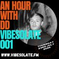 AN HOUR WITH DD 001 - VIBESOLATE FM