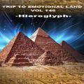 TRIP TO EMOTIONAL LAND VOL 146   - Hieroglyph -