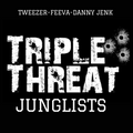 Triple Threat Junglists. TweeZer/Feeva/Danny Jenk B2B
