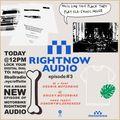 RIGHTNOW AUDIO EP.3