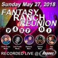 Fantasy Ranch Reunion Live 05-27-2018 (Part 01) [Haf & Santana]