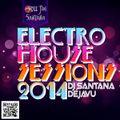 Electro House Sessions 2014 by DJ Santana (DeJavu)
