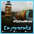 ENJOYMENTS #DjAlzaMixes