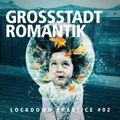 GROSSSTADTROMANTIK – Lockdown House Mix #02