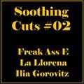 Soothing Cuts #02 w Llorena, Ilia Gorovitz & Freak Ass E