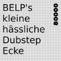 BELP's kleine hässliche Dubstep Ecke Nr. 08
