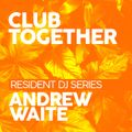 Club Together Events Resident DJ Series Mixed By Andy Waite