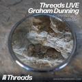 Threads LIVE w/ Graham Dunning - 07-Feb-20