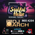 DJ ARCH Soulful House (Mix #254)