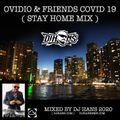 OVIDIO & FRIENDS COVID 19 - STAY AT HOME MIX BY DJ HANS 2020