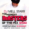 Radio 103.9 FM Midnight Master Of The Mix Show Mixed By Mell Starr