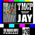 TMCPodcast Episode 26: Special Guest, JAY