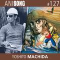 ANISONG #127 | Yoshito Machida • 町田義人