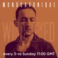 Monochronique - Wide-eyed 127 (18 Jul 2021) on TM Radio