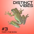 Distinct Vibes #3 Part One