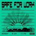 Safe For Work Nr. 16 w/ David Broghammer (18/01/21)