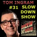 TOM INGRAM SLOW DOWN SHOW #31 - Where the music is not slow