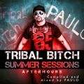 DJ PAULO-TRIBAL BITCH SUMMER SESSIONS (AFTER HOURS) Summer 2016